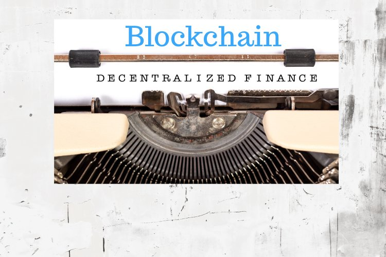Decentralized Finance & Blockchain