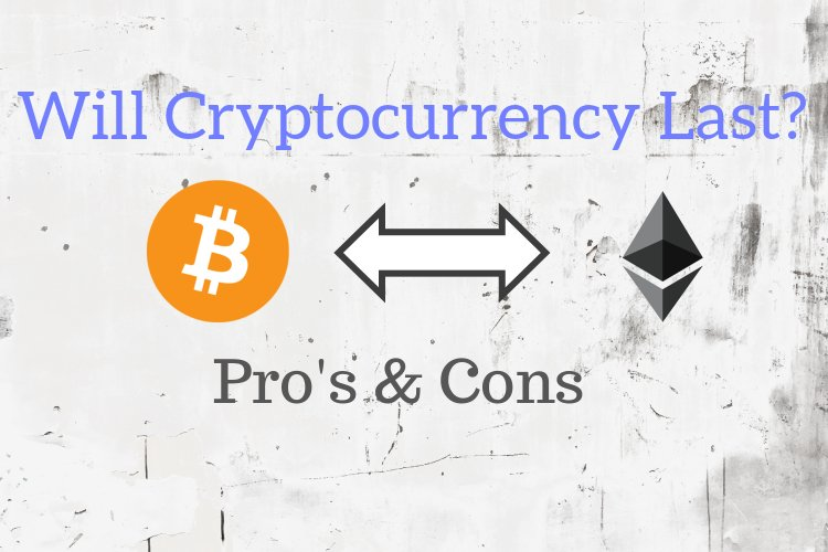 Will cryptocurrency last pros and cons