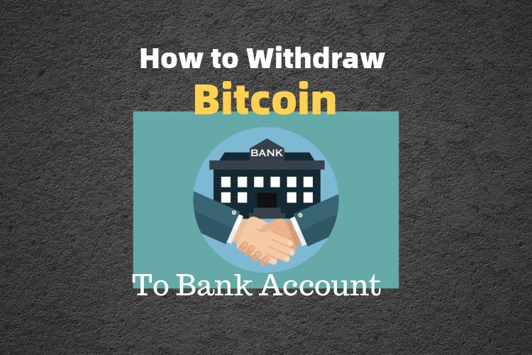 Withdraw Bitcoin To bank Account
