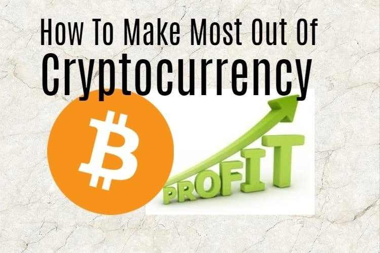 Make most out of cryptocurrency