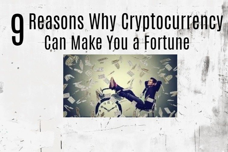 Why Cryptocurrency can make you a fortune
