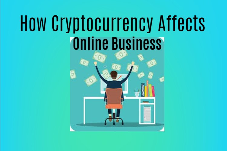How cryptocurrency affects online business